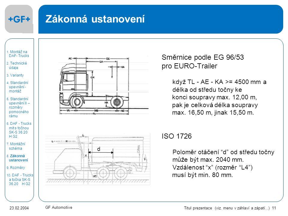 Titul prezentace (viz. menu v záhlaví a zápatí...) 11 23.02.2004 GF Automotive Zákonná ustanovení Směrnice podle EG 96/53 pro EURO-Trailer když TL - A
