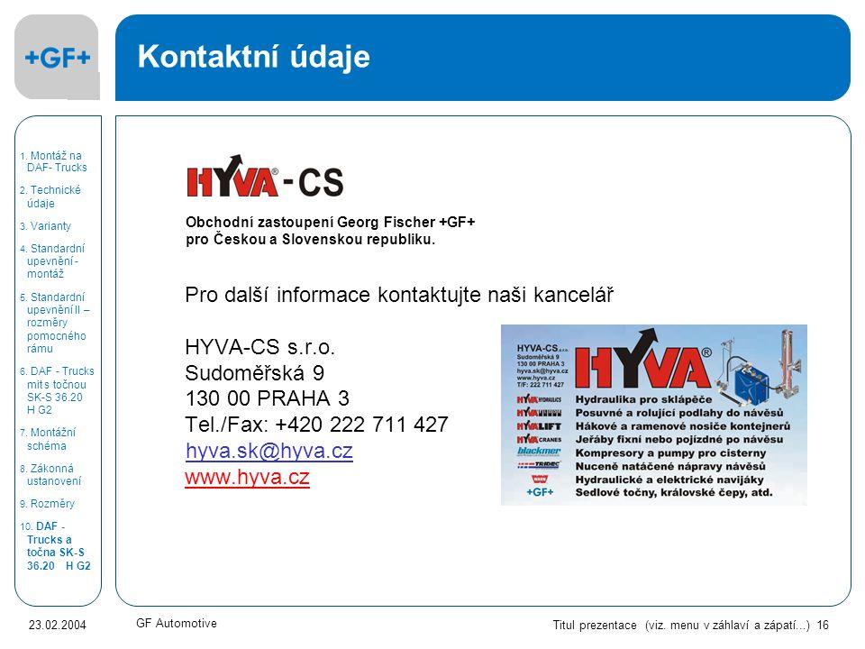 Titul prezentace (viz. menu v záhlaví a zápatí...) 16 23.02.2004 GF Automotive 1. Montáž na DAF- Trucks 2. Technické údaje 3. Varianty 4. Standardní u