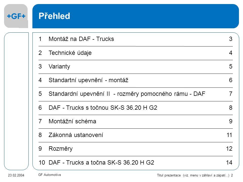 Titul prezentace (viz. menu v záhlaví a zápatí...) 2 23.02.2004 GF Automotive Přehled DAF - Trucks a točna SK-S 36.20 H G2 Rozměry Zákonná ustanovení