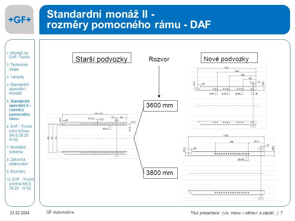Titul prezentace (viz. menu v záhlaví a zápatí...) 7 23.02.2004 GF Automotive Standardní monáž II - rozměry pomocného rámu - DAF Starší podvozky Nové