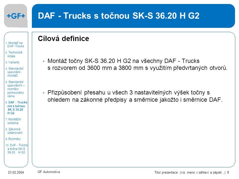 Titul prezentace (viz. menu v záhlaví a zápatí...) 8 23.02.2004 GF Automotive DAF - Trucks s točnou SK-S 36.20 H G2 Cílová definice  Montáž točny SK-