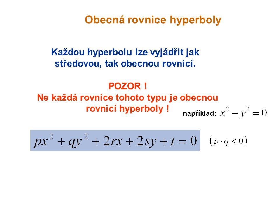 Obecná rovnice hyperboly Každou hyperbolu lze vyjádřit jak středovou, tak obecnou rovnicí.