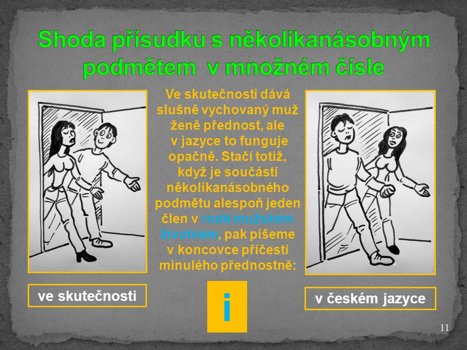 11 ve skutečnosti v českém jazyce Ve skutečnosti dává slušně vychovaný muž ženě přednost, ale v jazyce to funguje opačně. Stačí totiž, když je součást