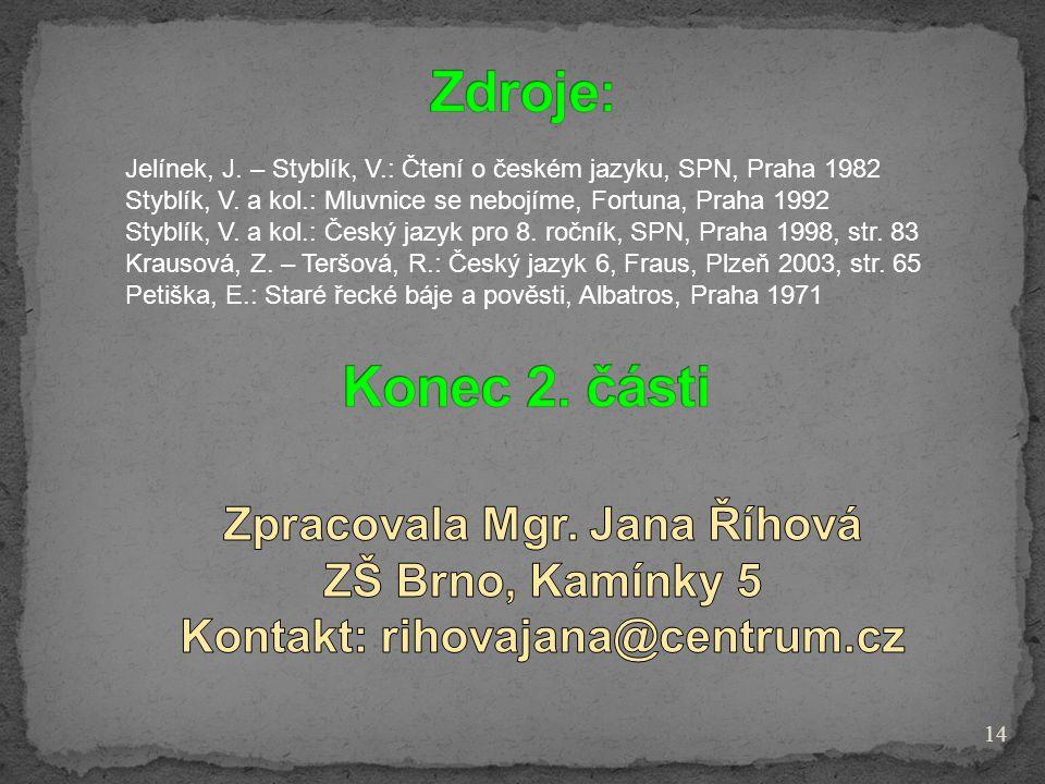 Jelínek, J. – Styblík, V.: Čtení o českém jazyku, SPN, Praha 1982 Styblík, V. a kol.: Mluvnice se nebojíme, Fortuna, Praha 1992 Styblík, V. a kol.: Če