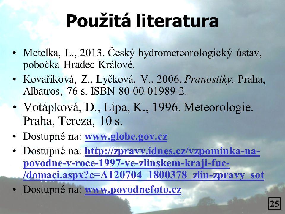 Použitá literatura •Metelka, L., 2013.Český hydrometeorologický ústav, pobočka Hradec Králové.