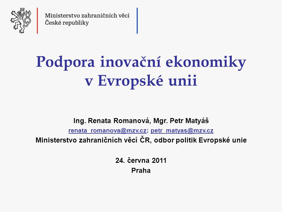 Podpora inovační ekonomiky v Evropské unii Ing.Renata Romanová, Mgr.