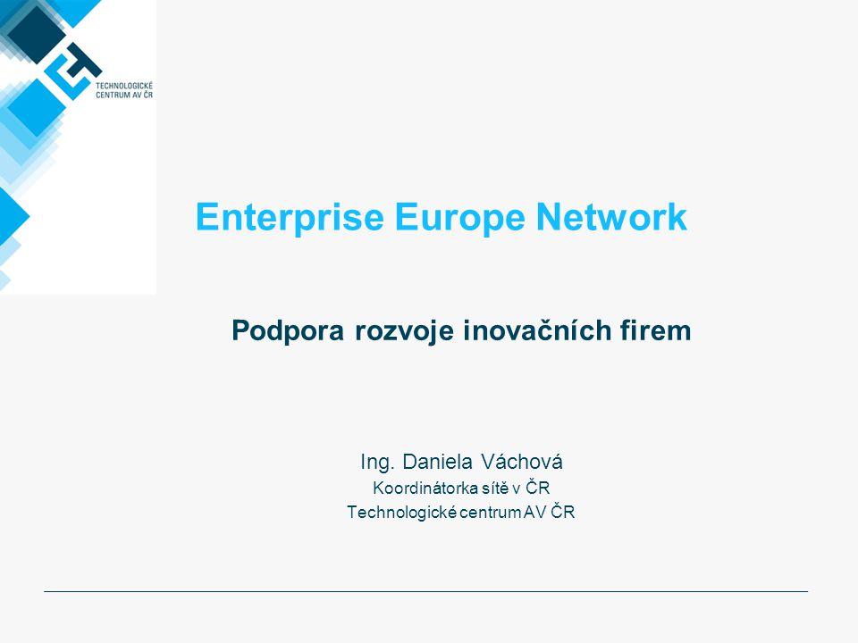 Enterprise Europe Network Podpora rozvoje inovačních firem Ing.