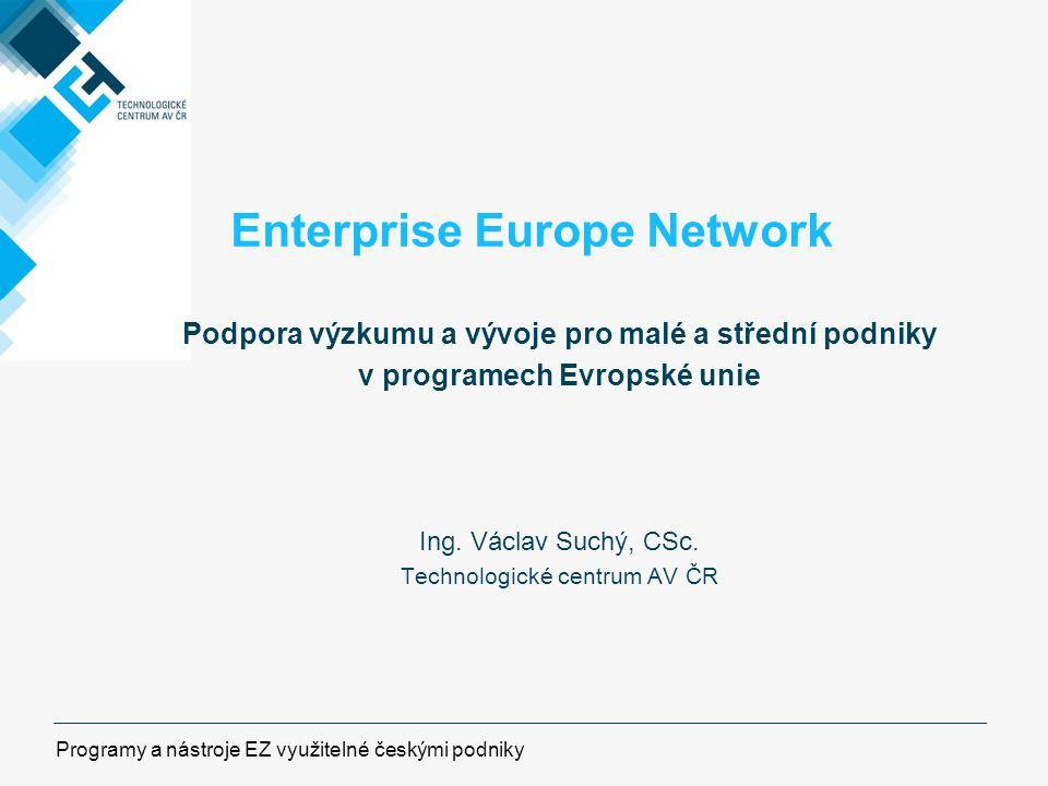 Enterprise Europe Network Podpora výzkumu a vývoje pro malé a střední podniky v programech Evropské unie Ing.