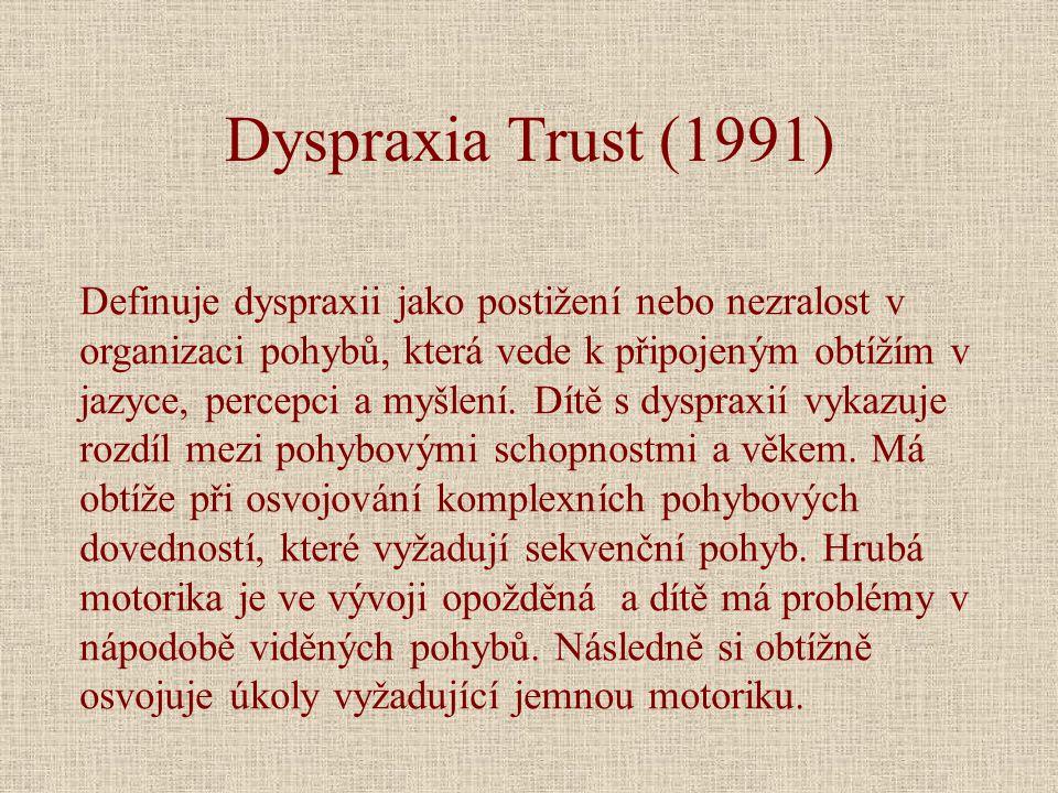 Dyspraxia Trust (1991) Definuje dyspraxii jako postižení nebo nezralost v organizaci pohybů, která vede k připojeným obtížím v jazyce, percepci a myšlení.