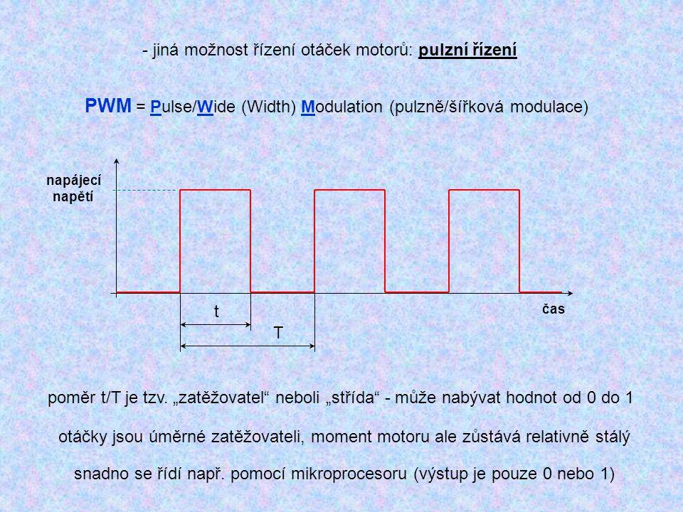 - jiná možnost řízení otáček motorů: pulzní řízení PWM = Pulse/Wide (Width) Modulation (pulzně/šířková modulace) napájecí napětí čas t T poměr t/T je