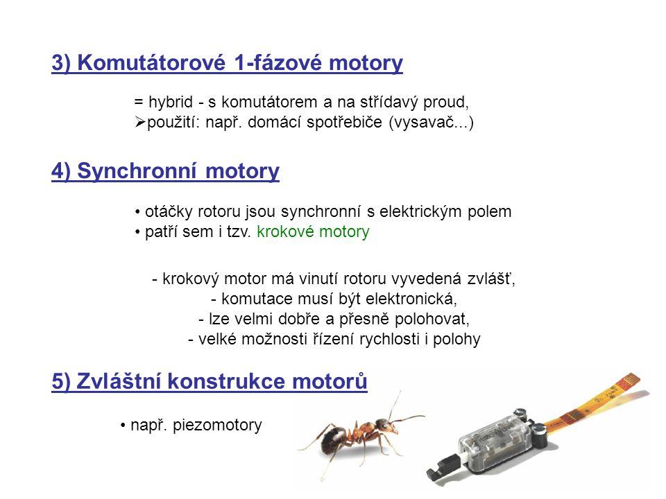 3) Komutátorové 1-fázové motory = hybrid - s komutátorem a na střídavý proud,  použití: např. domácí spotřebiče (vysavač...) 4) Synchronní motory • o