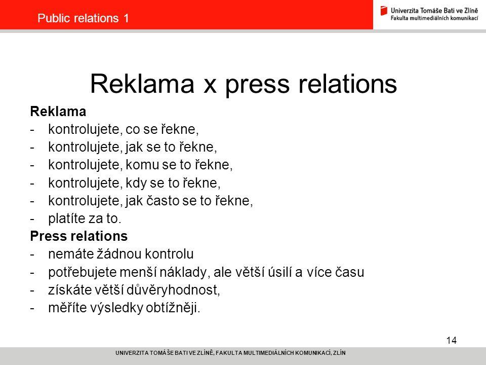 14 UNIVERZITA TOMÁŠE BATI VE ZLÍNĚ, FAKULTA MULTIMEDIÁLNÍCH KOMUNIKACÍ, ZLÍN Public relations 1 Reklama x press relations Reklama -kontrolujete, co se