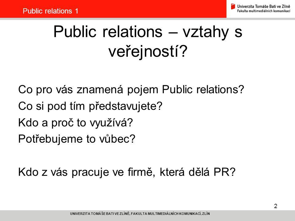 2 UNIVERZITA TOMÁŠE BATI VE ZLÍNĚ, FAKULTA MULTIMEDIÁLNÍCH KOMUNIKACÍ, ZLÍN Public relations 1 Public relations – vztahy s veřejností? Co pro vás znam