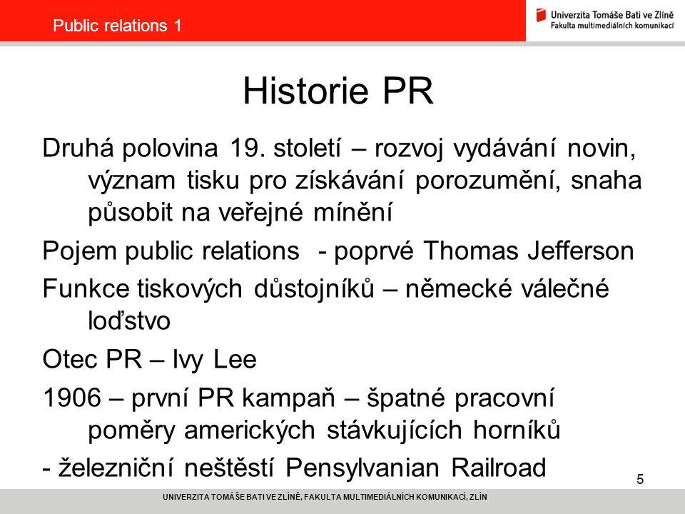 5 UNIVERZITA TOMÁŠE BATI VE ZLÍNĚ, FAKULTA MULTIMEDIÁLNÍCH KOMUNIKACÍ, ZLÍN Public relations 1 Historie PR Druhá polovina 19. století – rozvoj vydáván