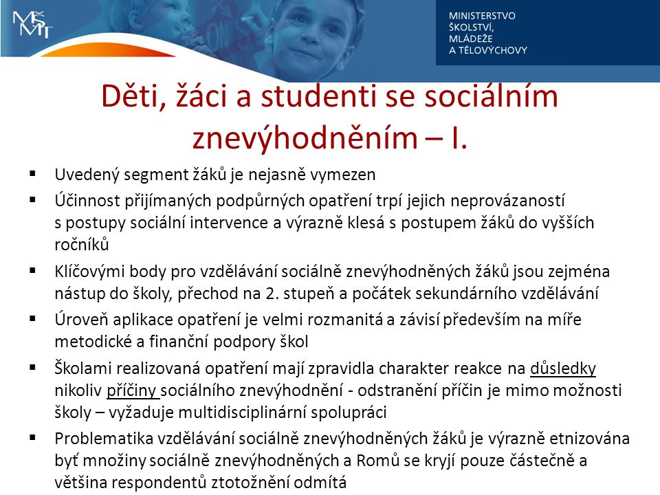 Děti, žáci a studenti se sociálním znevýhodněním – I.  Uvedený segment žáků je nejasně vymezen  Účinnost přijímaných podpůrných opatření trpí jejich