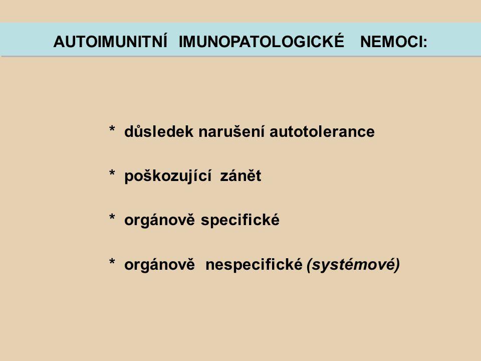 * důsledek narušení autotolerance * poškozující zánět * orgánově specifické * orgánově nespecifické (systémové) AUTOIMUNITNÍ IMUNOPATOLOGICKÉ NEMOCI: