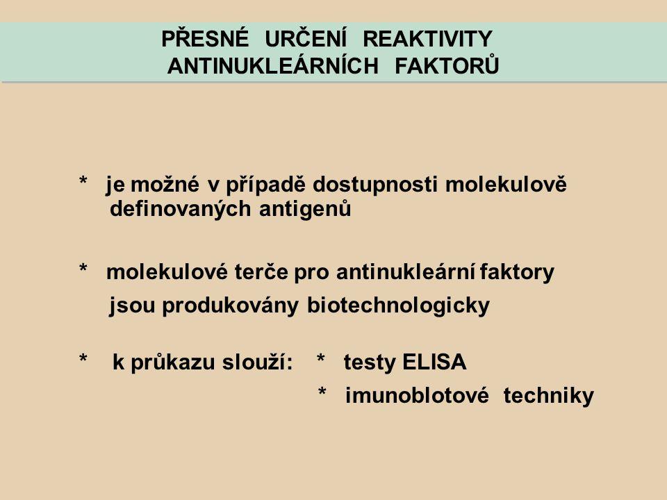 PŘESNÉ URČENÍ REAKTIVITY ANTINUKLEÁRNÍCH FAKTORŮ PŘESNÉ URČENÍ REAKTIVITY ANTINUKLEÁRNÍCH FAKTORŮ * je možné v případě dostupnosti molekulově definova