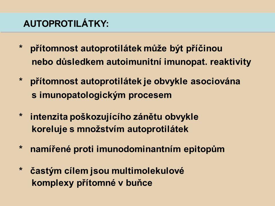 * přítomnost autoprotilátek může být příčinou nebo důsledkem autoimunitní imunopat. reaktivity * přítomnost autoprotilátek je obvykle asociována s imu