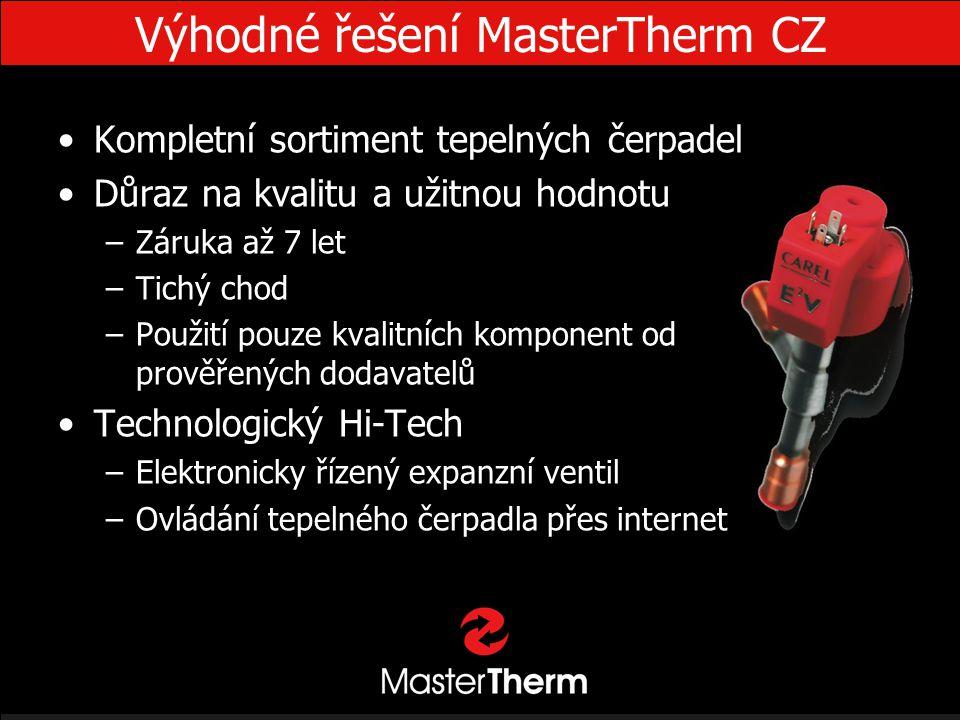 Výhodné řešení MasterTherm CZ •Kompletní sortiment tepelných čerpadel •Důraz na kvalitu a užitnou hodnotu –Záruka až 7 let –Tichý chod –Použití pouze