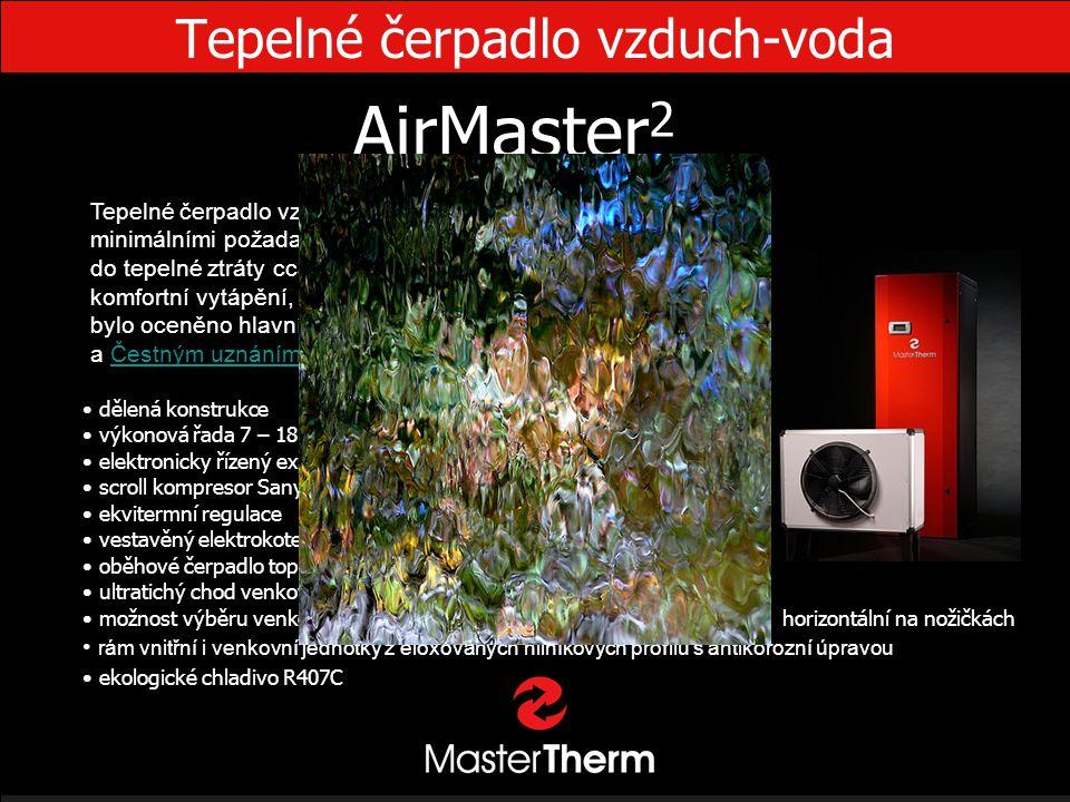 Tepelné čerpadlo vzduch-voda AirMaster 2 • dělená konstrukce • výkonová řada 7 – 18 kW • elektronicky řízený expanzní ventil • scroll kompresor Sanyo