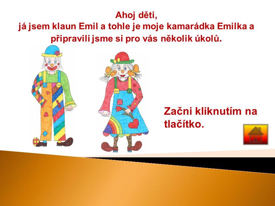 Ahoj děti, já jsem klaun Emil a tohle je moje kamarádka Emilka a připravili jsme si pro vás několik úkolů. Začni kliknutím na tlačítko.