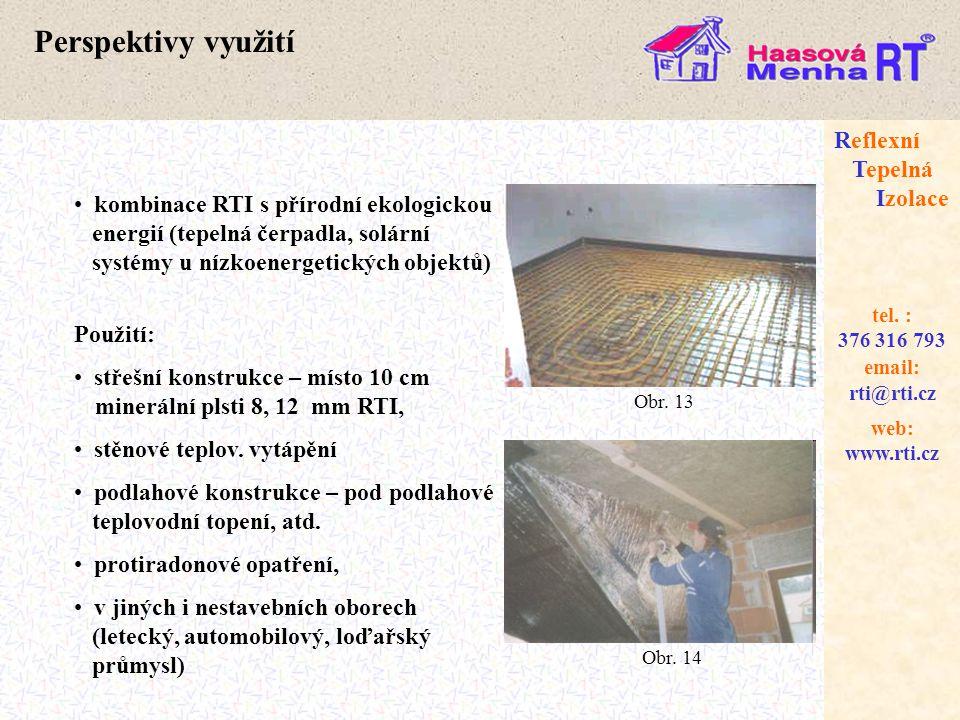 web: www.rti.cz Reflexní Tepelná Izolace email: rti@rti.cz tel. : 376 316 793 Perspektivy využití • kombinace RTI s přírodní ekologickou energií (tepe