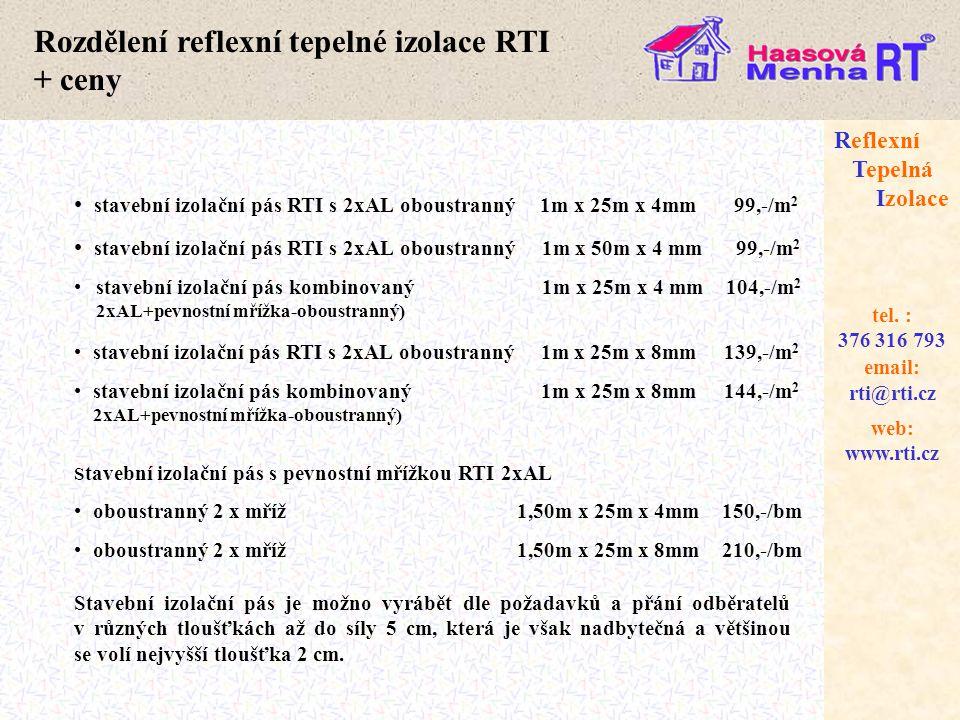 web: www.rti.cz Reflexní Tepelná Izolace email: rti@rti.cz tel. : 376 316 793 Rozdělení reflexní tepelné izolace RTI + ceny • stavební izolační pás RT