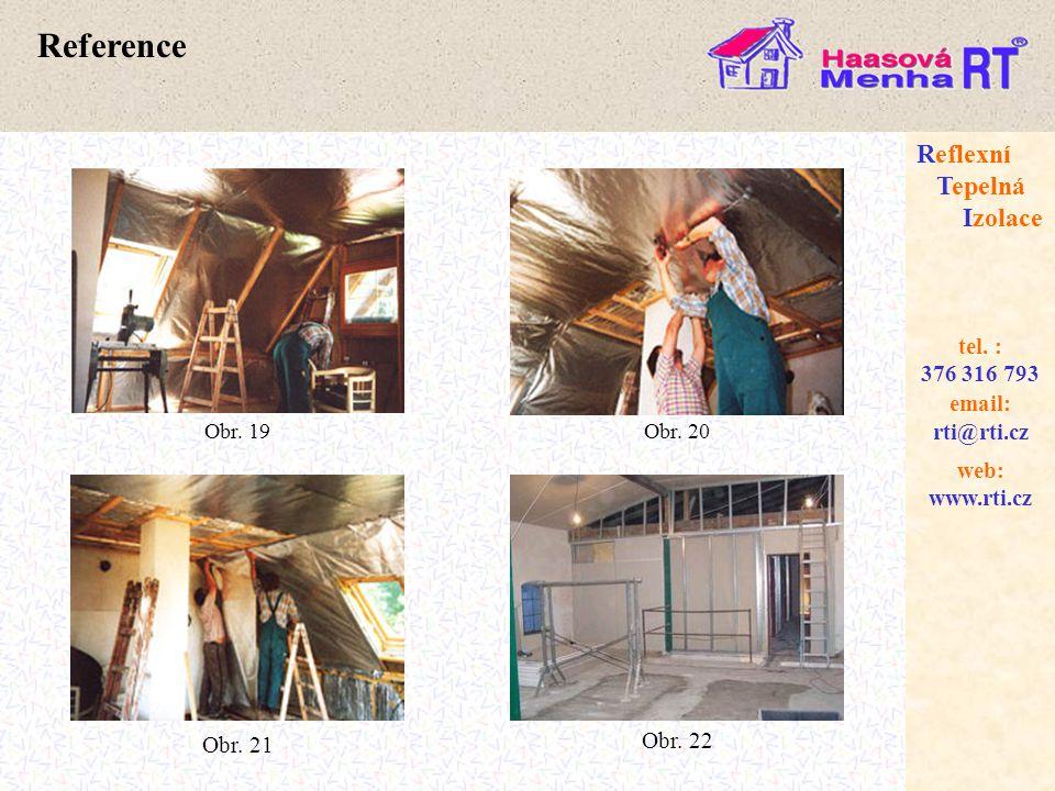 web: www.rti.cz Reflexní Tepelná Izolace email: rti@rti.cz tel. : 376 316 793 Obr. 19Obr. 20 Obr. 21 Obr. 22 Reference