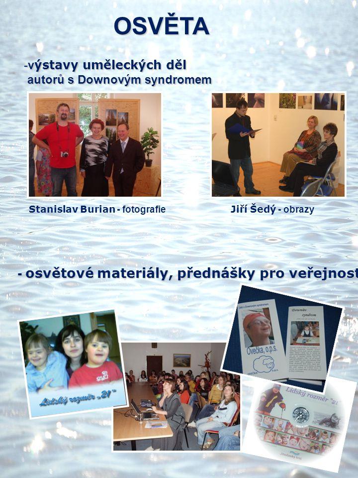 -v ýstavy uměleckých děl autorů s Downovým syndromem autorů s Downovým syndromem Stanislav Burian - fotografie Jiří Šedý - obrazy OSVĚTA - osvětové ma