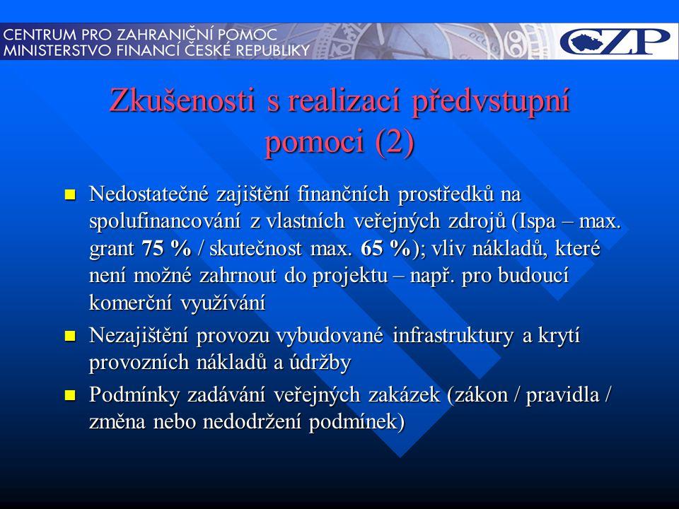 Zkušenosti s realizací předvstupní pomoci (2)  Nedostatečné zajištění finančních prostředků na spolufinancování z vlastních veřejných zdrojů (Ispa – max.