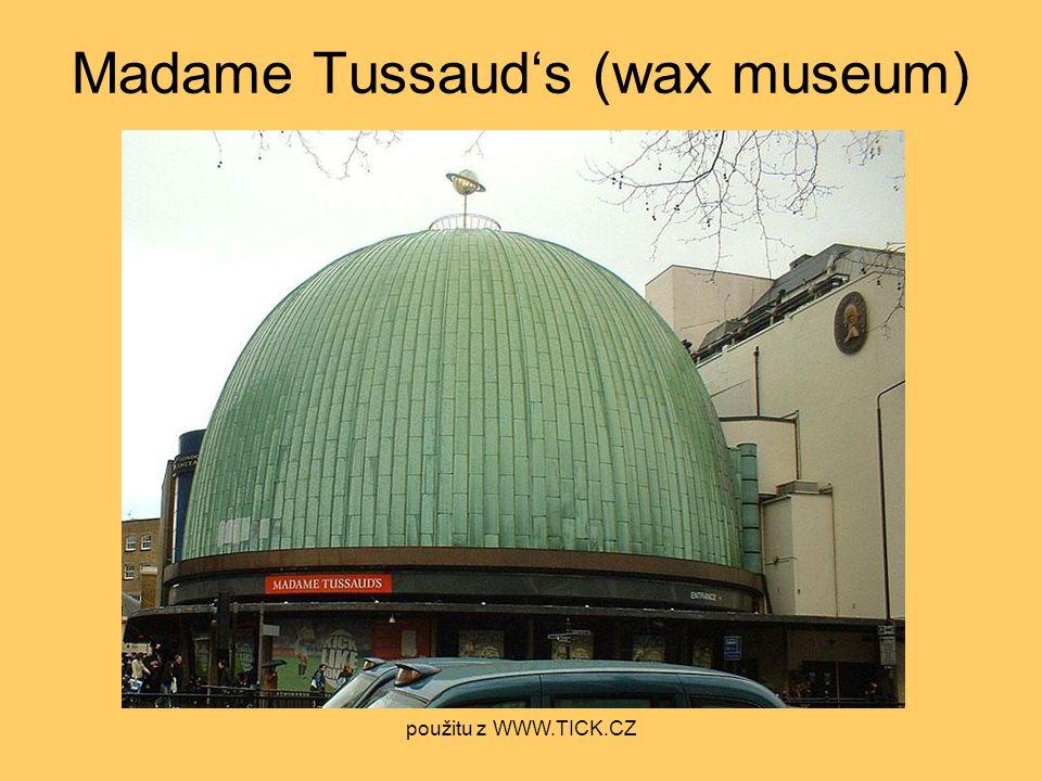 Madame Tussaud's (wax museum) použitu z WWW.TICK.CZ