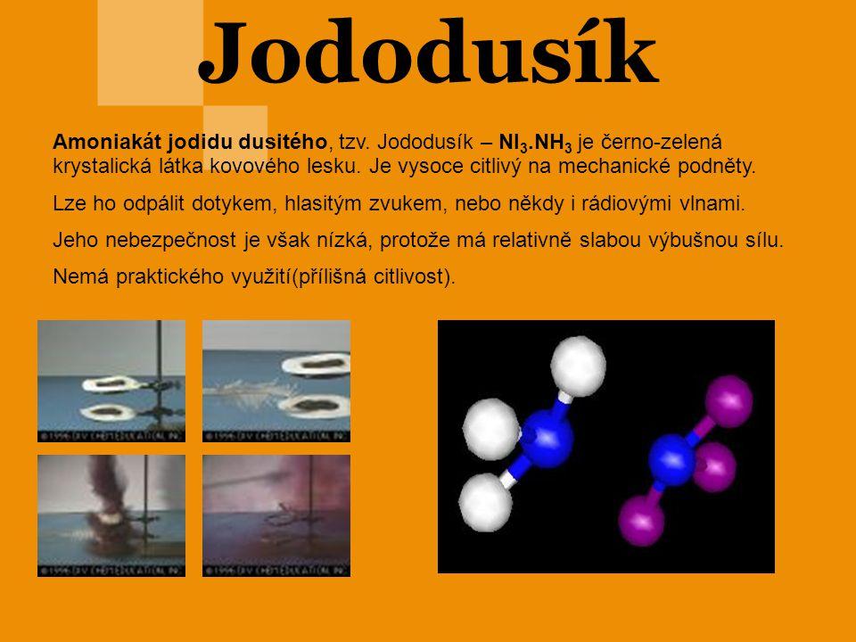 Jododusík Amoniakát jodidu dusitého, tzv. Jododusík – NI 3.NH 3 je černo-zelená krystalická látka kovového lesku. Je vysoce citlivý na mechanické podn
