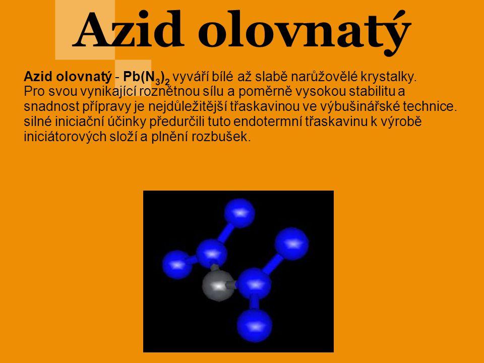 Azid olovnatý Azid olovnatý - Pb(N 3 ) 2 vyváří bílé až slabě narůžovělé krystalky. Pro svou vynikající roznětnou sílu a poměrně vysokou stabilitu a s