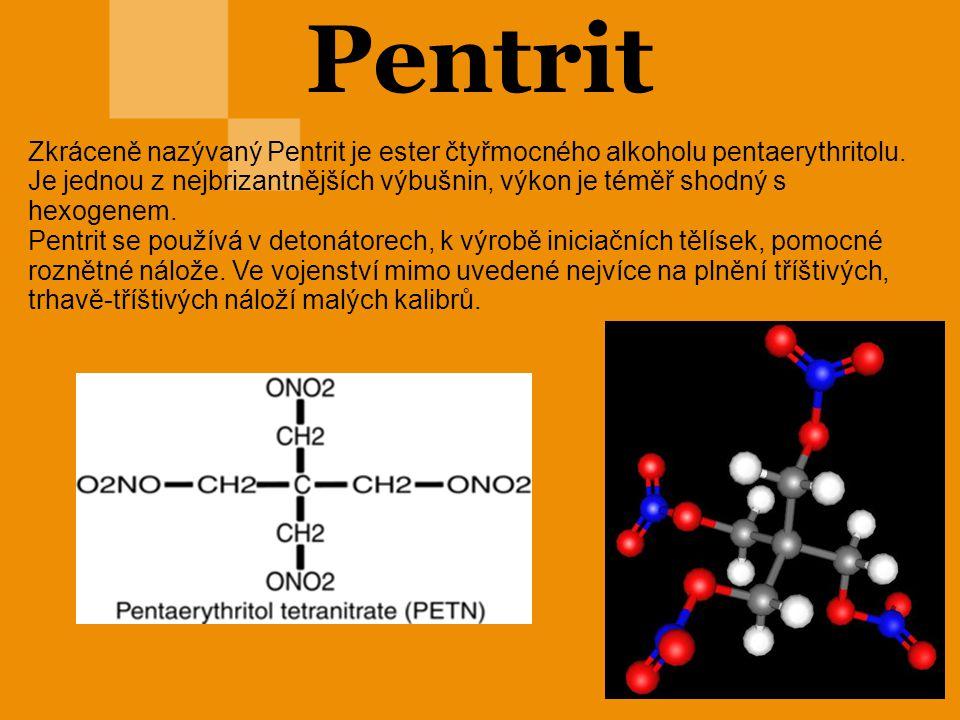 Pentrit Zkráceně nazývaný Pentrit je ester čtyřmocného alkoholu pentaerythritolu. Je jednou z nejbrizantnějších výbušnin, výkon je téměř shodný s hexo