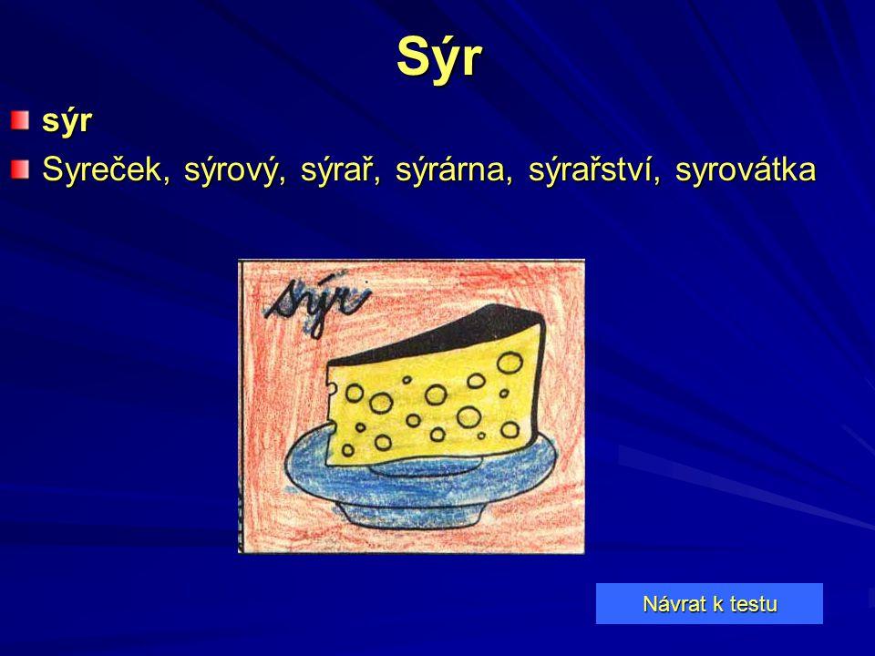 Sýrsýr Syreček, sýrový, sýrař, sýrárna, sýrařství, syrovátka Návrat k testu Návrat k testu