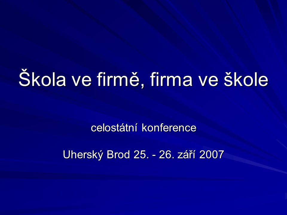 Škola ve firmě, firma ve škole celostátní konference Uherský Brod 25. - 26. září 2007