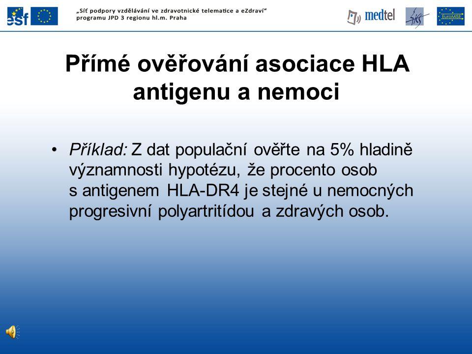 Přímé ověřování asociace HLA antigenu a nemoci •Příklad: Z dat populační ověřte na 5% hladině významnosti hypotézu, že procento osob s antigenem HLA-D