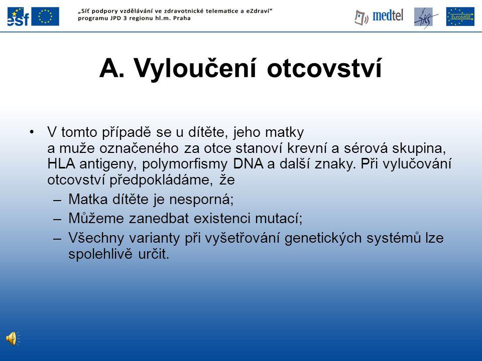 •V tomto případě se u dítěte, jeho matky a muže označeného za otce stanoví krevní a sérová skupina, HLA antigeny, polymorfismy DNA a další znaky. Při