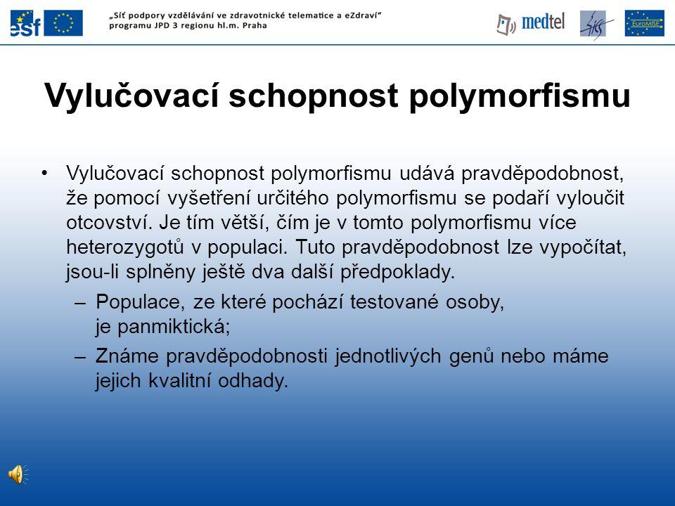 •Vylučovací schopnost polymorfismu udává pravděpodobnost, že pomocí vyšetření určitého polymorfismu se podaří vyloučit otcovství. Je tím větší, čím je