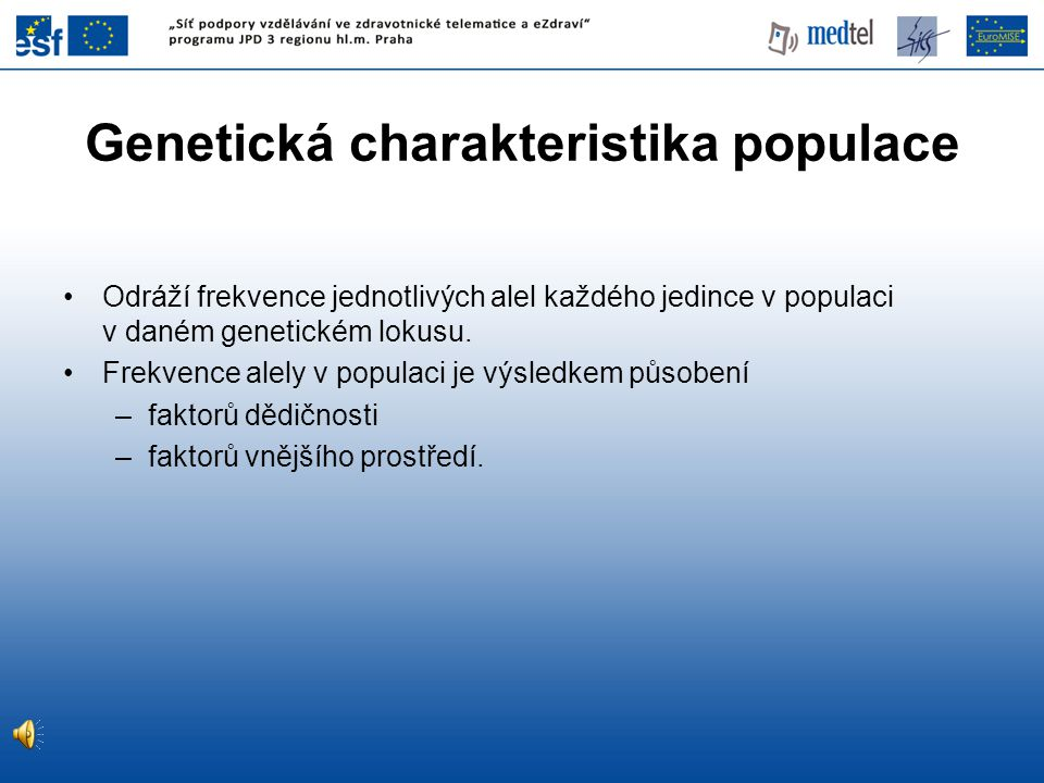 Genetická charakteristika populace •Odráží frekvence jednotlivých alel každého jedince v populaci v daném genetickém lokusu. •Frekvence alely v popula