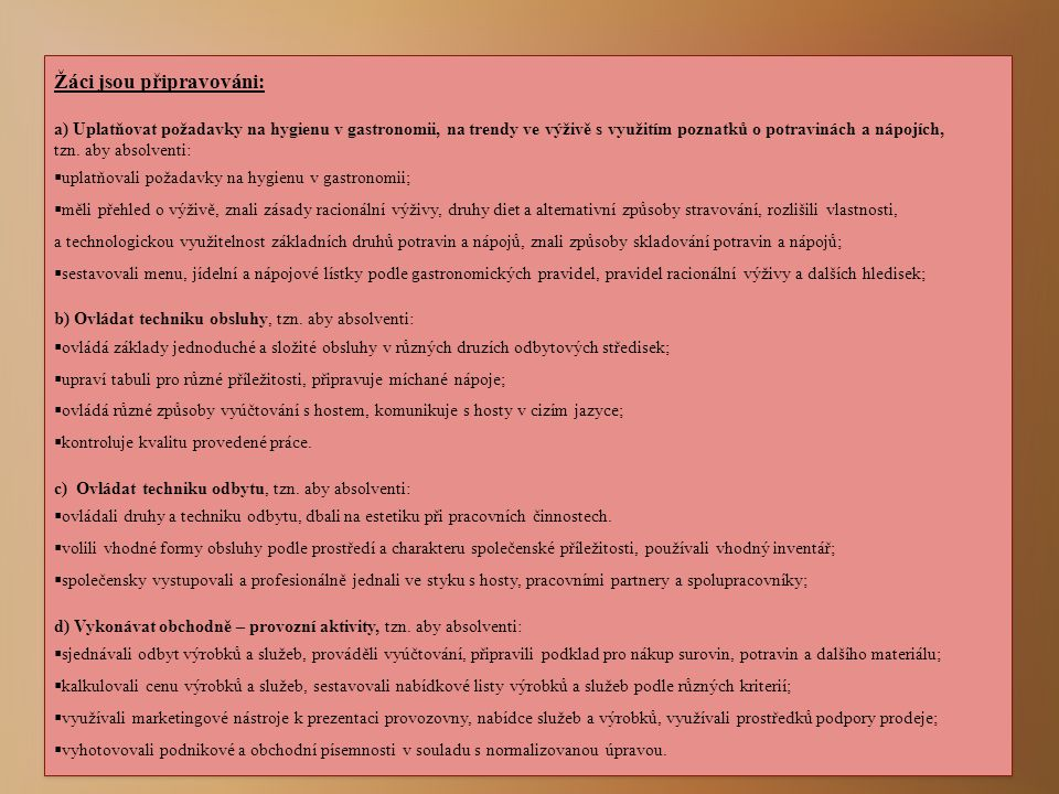  Žáci jsou připravováni: a) Uplatňovat požadavky na hygienu v gastronomii, na trendy ve výživě s využitím poznatků o potravinách a nápojích, tzn.