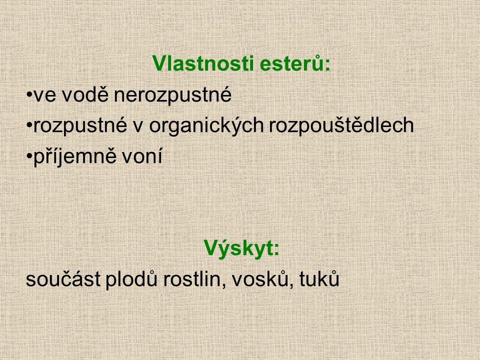 Vlastnosti esterů: •ve vodě nerozpustné •rozpustné v organických rozpouštědlech •příjemně voní Výskyt: součást plodů rostlin, vosků, tuků