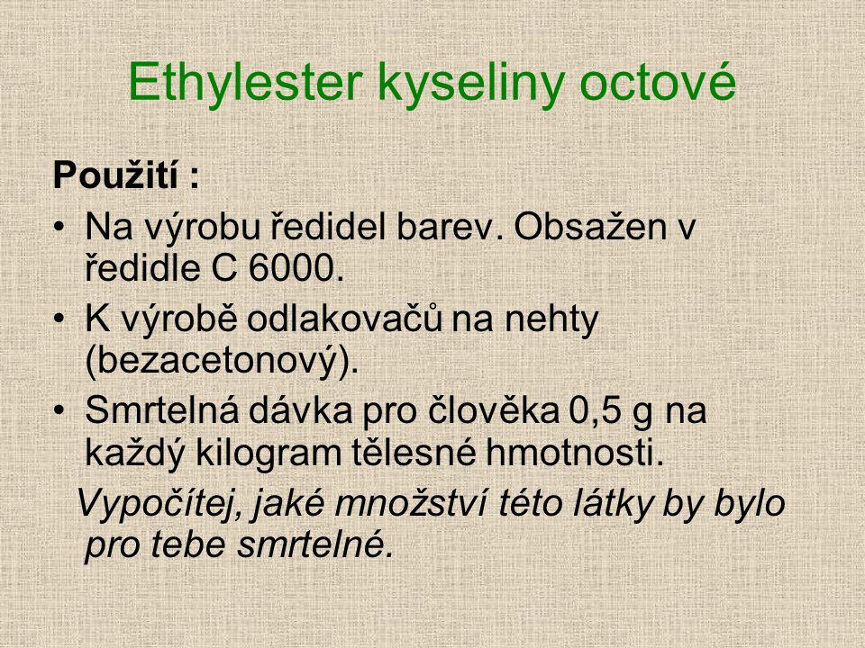 Ethylester kyseliny octové Použití : •Na výrobu ředidel barev. Obsažen v ředidle C 6000. •K výrobě odlakovačů na nehty (bezacetonový). •Smrtelná dávka