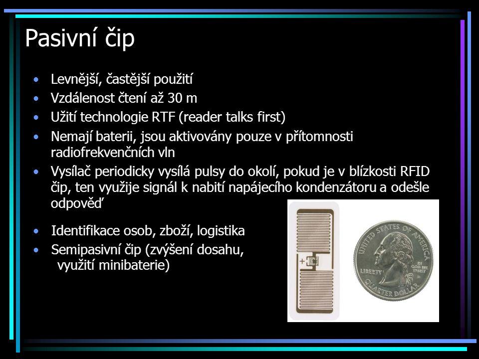 Pasivní čip •Levnější, častější použití •Vzdálenost čtení až 30 m •Užití technologie RTF (reader talks first) •Nemají baterii, jsou aktivovány pouze v