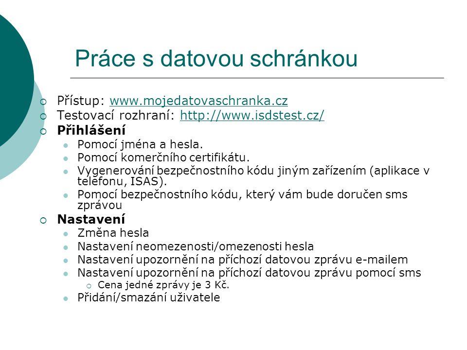 Práce s datovou schránkou  Přístup: www.mojedatovaschranka.czwww.mojedatovaschranka.cz  Testovací rozhraní: http://www.isdstest.cz/http://www.isdste