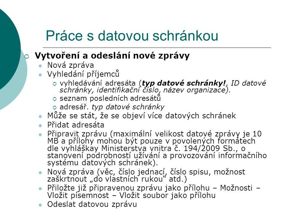 Práce s datovou schránkou  Vytvoření a odeslání nové zprávy  Nová zpráva  Vyhledání příjemců  vyhledávání adresáta (typ datové schránky!, ID datov