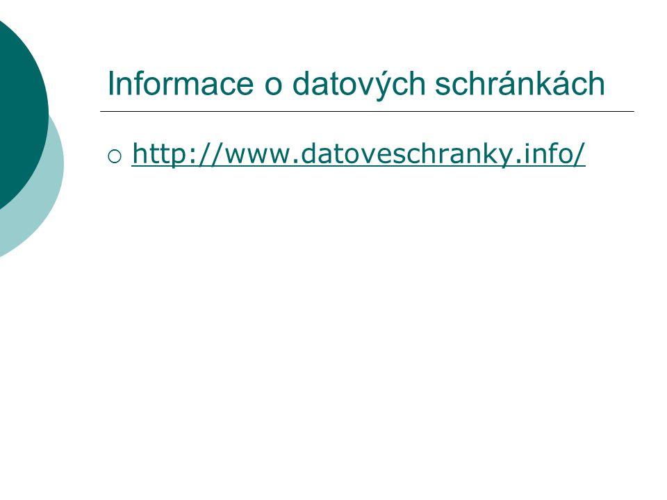 Informace o datových schránkách  http://www.datoveschranky.info/ http://www.datoveschranky.info/