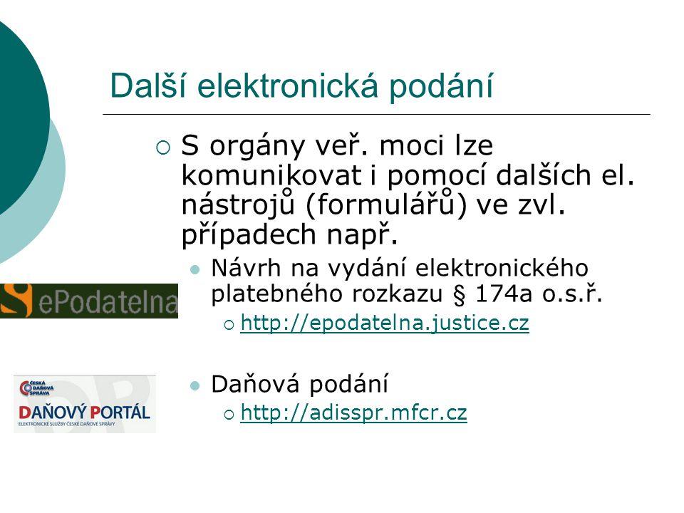 Další elektronická podání  S orgány veř. moci lze komunikovat i pomocí dalších el. nástrojů (formulářů) ve zvl. případech např.  Návrh na vydání ele