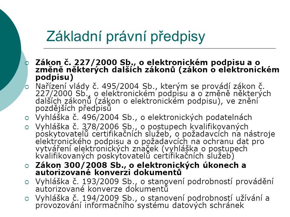 Základní právní předpisy  Zákon č. 227/2000 Sb., o elektronickém podpisu a o změně některých dalších zákonů (zákon o elektronickém podpisu)  Nařízen