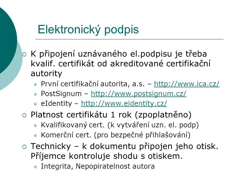 Elektronický podpis  K připojení uznávaného el.podpisu je třeba kvalif. certifikát od akreditované certifikační autority  První certifikační autorit